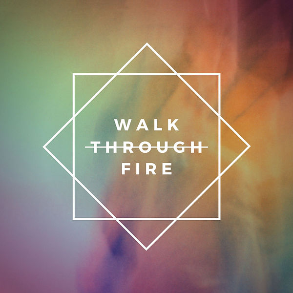 Walk Through Fire ART.jpg