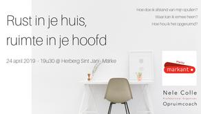 24-4-2019 / 19u30 - Marke (Kortrijk) -Rust in je huis, ruimte in je hoofd