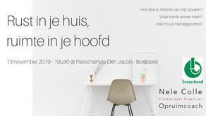 13-11-2019 / 19u30 @ Borsbeek - Rust in je huis, ruimte in je hoofd