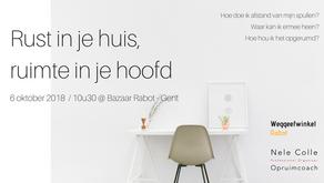 6-10-2018 / 10u30 - Infomoment 'Rust in je huis, ruimte in je hoofd' @Bazaar Rabot - Gent VO