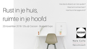 23-11-2018 / 20u - Rust in je huis, ruimte in je hoofd @ Cocoon Brussels Expo