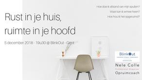 5-12-2018 / 19u30 - Infoavond Rust in je huis, ruimte in je hoofd @ BlinkOut - Gent