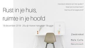 18-12-2018 / 20u - Infoavond Rust in je huis, ruimte in je hoofd @ Hoeve Hangerijn - Brugge VOLZET