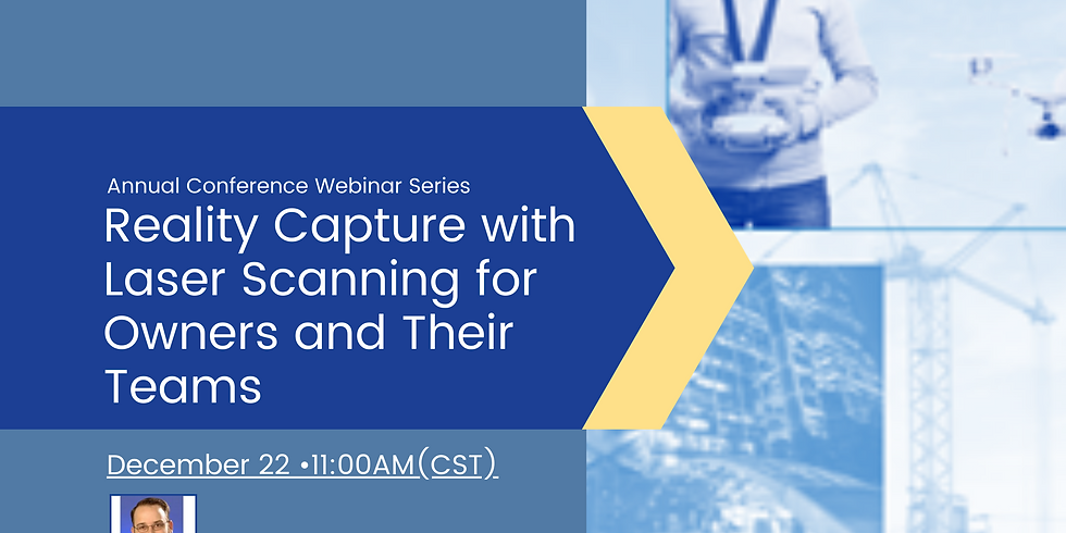 Conference Webinar Series: Reality Capture with Laser Scanning for Owners and Their Teams