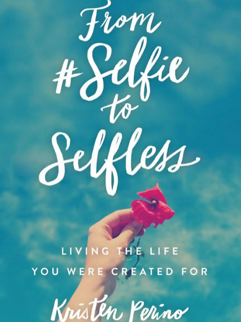 From #Selfie to Selfless; Living the Life You Were Created For