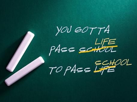You Gotta Pass Life to Pass School