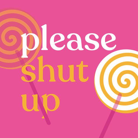 Please Shut Up