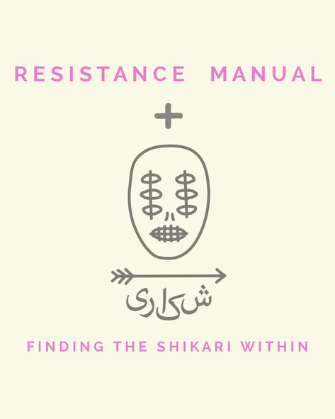 Resistance Manual : Finding The Shikhari Within