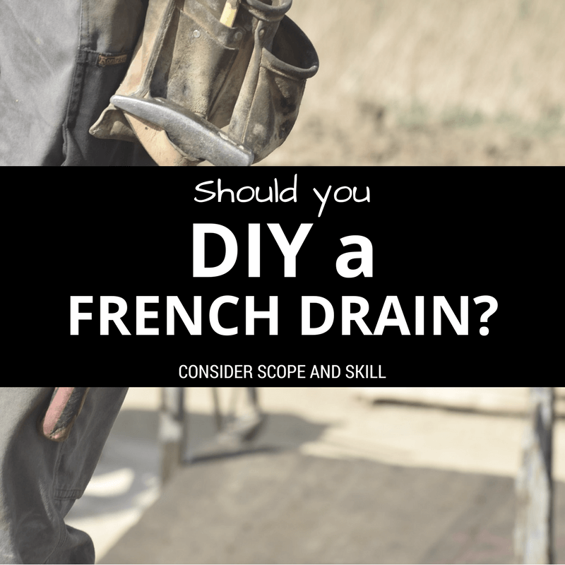 Consider scope and skill when deciding if you should DIY a French drain install.