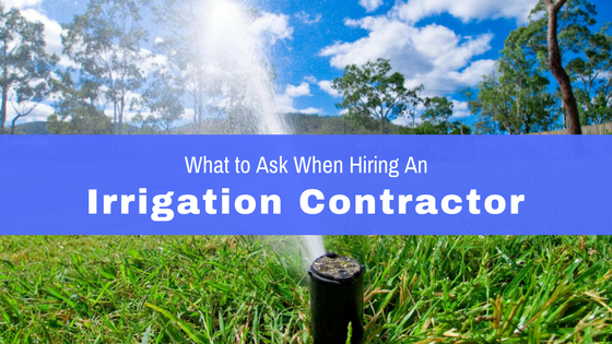 Questions you should ask when hiring an irrigation contractor.