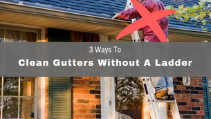 3 Ways to Clean Your Gutters Without Stepping Foot on a Ladder