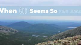 When God seems so far away...