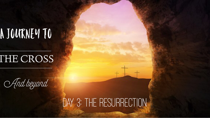 Day 3 A Journey to the Cross and Beyond