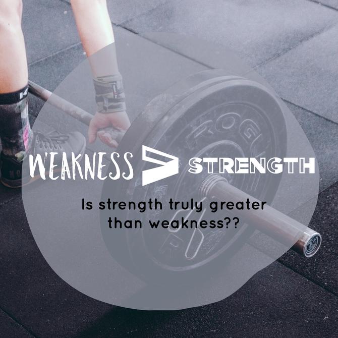 Weakness>Strength?