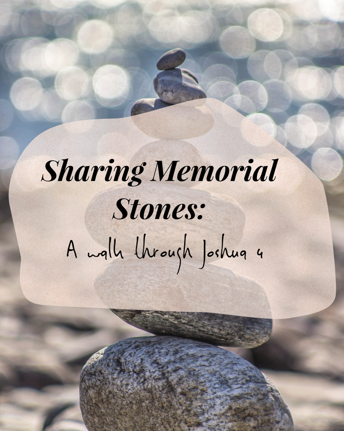 Sharing Memorial Stones: A Walk Through Joshua 4