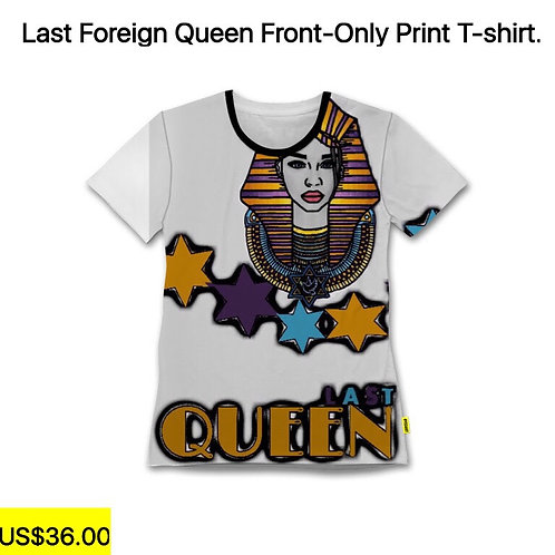 Last Foreign Queen Front-Only Print T-Shirt.