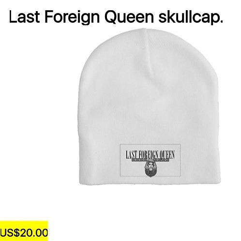 Last Foreign Queen Skullcap.