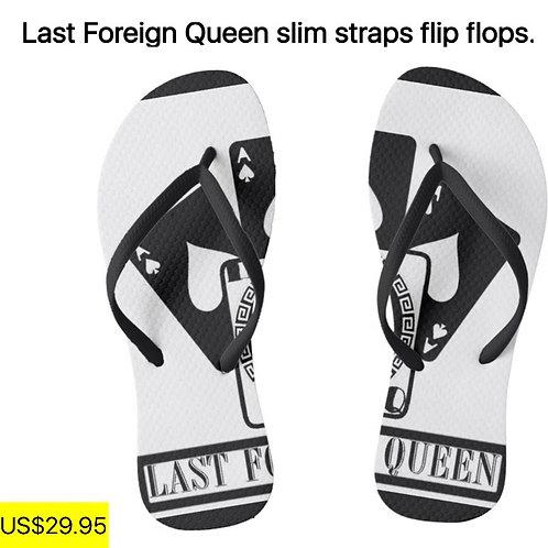 Last Foreign Queen Slim Straps Flip Flops.
