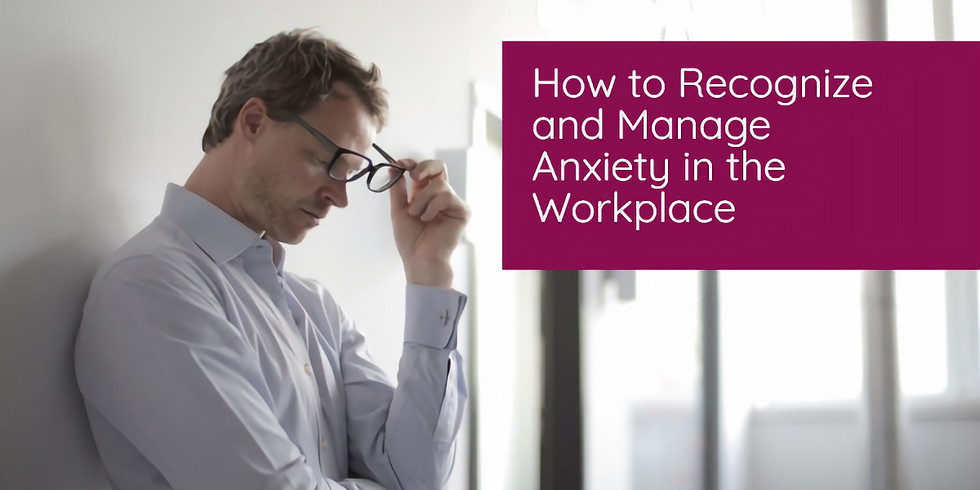 How to Recognize and Manage Anxiety in the Workplace