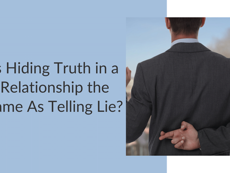 Is Hiding Truth in a Relationship the Same As Telling Lie?