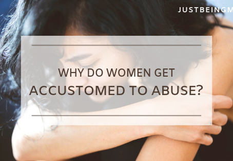 Why do Women Get Accustomed to Abuse?