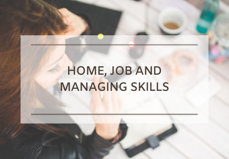 Home, Job and Managing Skills