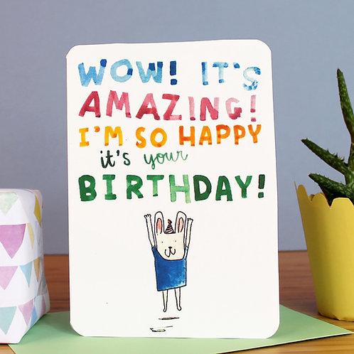 WOW IT'S AMAZING I'M SO HAPPY IT'S YOUR BIRTHDAY CARD