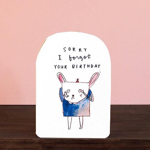 SORRY I FORGOT YOUR BIRTHDAY CARD