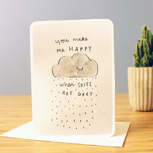YOU AKE ME HAPPY WHEN SKIES ARE GREY CARD