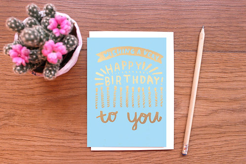 HAPPY BIRTHDAY TO YOU! GOLD FOILED BIRTHDAY CARD