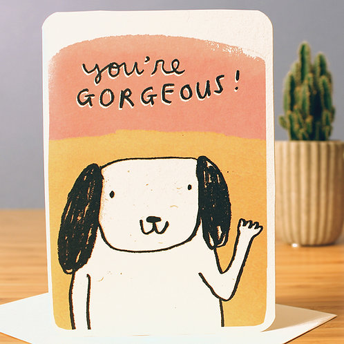 YOU'RE GORGEOUS CARD
