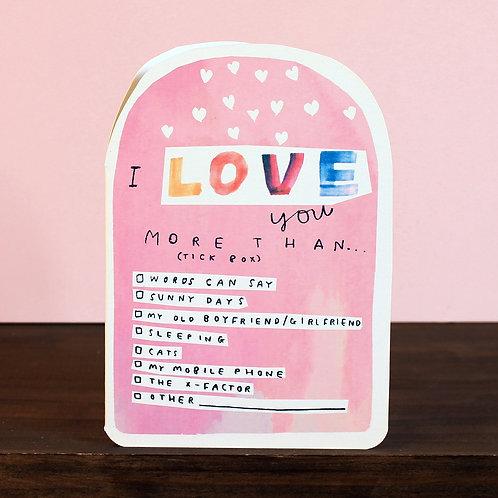 I LOVE YOU MORE THAN (TICKBOX) CARD