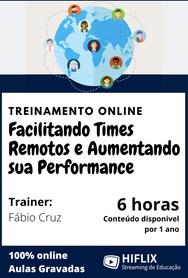 Facilitando Times Remotos e Aumentando sua Performance