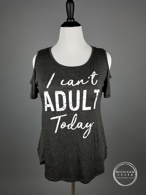 Can't Adult Today Cold Shoulder Tee