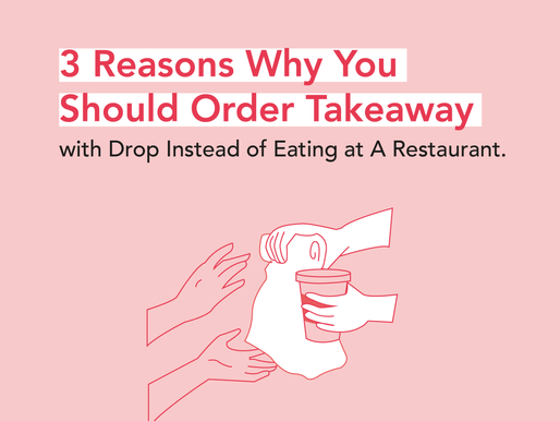 3 Reasons Why You Should Order Takeaway with Drop Instead of Eating at A Restaurant.