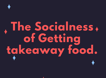 The Socialness of Getting Takeaway Food