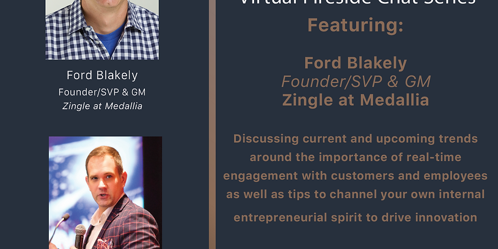 Virtual Fireside Chat Series: Ford Blakely, Founder/SVP & GM, Zingle at Medallia