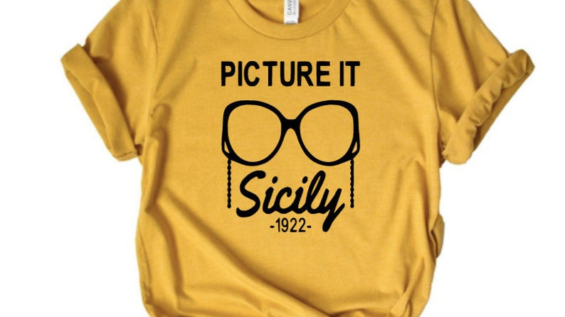 Picture It, Sicily 1922 Shirt- Golden Girls Inspired