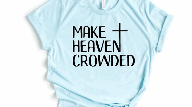 Make Heaven Crowded Tshirt