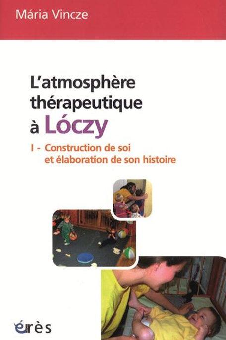 Atmosphère thérapeutique à Lóczy (L') T.1