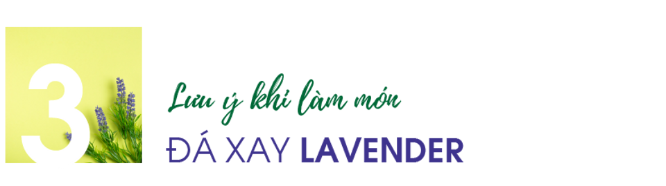 luu-y-khi-lam-mon-da-xay-lavender.png