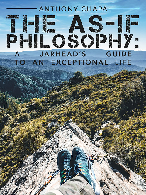 The As If Philosophy: A Jarhead's Guide to An Exceptional Life