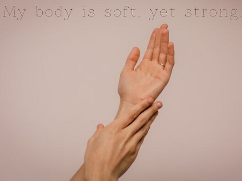 Soft, Yet Strong (My Body)