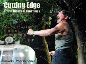 Cutting Edge: British Theatre in Hard Times (Central St. Martins, 25th April 2015)