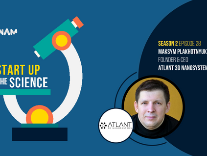 ATLANT 3D Nanosystems on Start Up the Science Podcast!