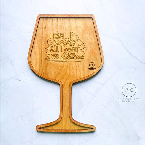"I Can ""Wine"" All I Want, I'm Retired Wine Glass Grazing Board"