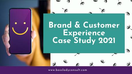 Brand & Customer Experience Case Study 2021