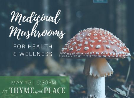 MEDICINAL MUSHROOMS for HEALTH & WELLNESS | TUESDAY, MAY 15TH