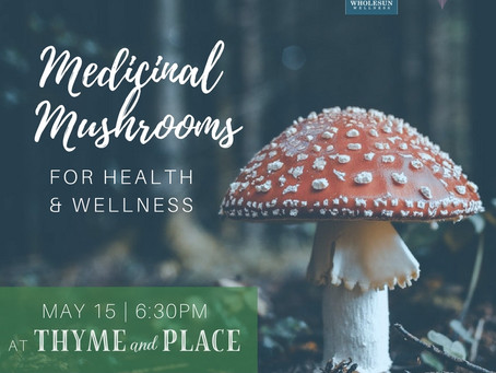 MEDICINAL MUSHROOMS for HEALTH & WELLNESS | TUESDAY, MAY 15TH