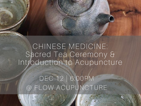 DEC 12: SACRED TEA CEREMONY & CHINESE MEDICINE